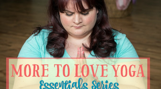 More to Love Yoga Essentials: A fusion of yoga and body acceptance for plus size women