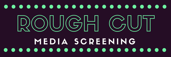 rough-cut-media-screening
